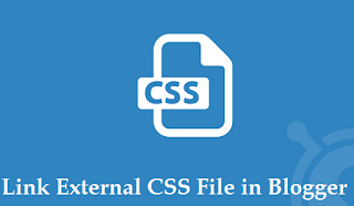 How to Link External CSS File in Blogger Theme with Pictures