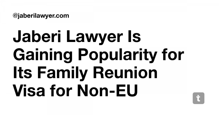 Jaberi Lawyer Is Gaining Popularity for Its Family Reunion Visa