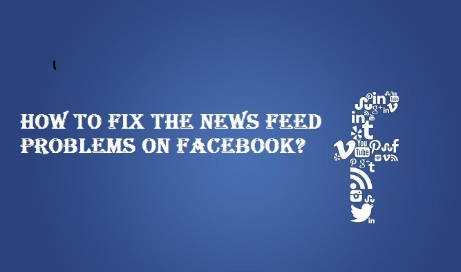 How to Fix the News Feed Problems on Facebook?