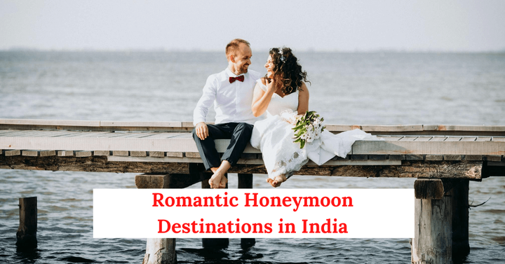 Top 5 Most Romantic Honeymoon Destinations in India